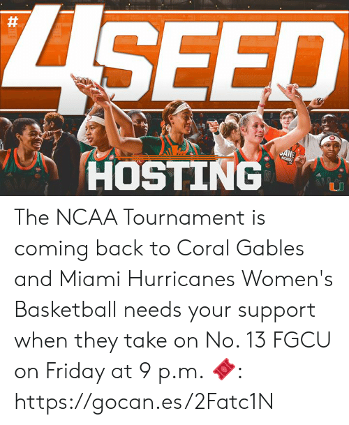 Basketball, Friday, and Memes: SEED  ANE  HOSTING The NCAA Tournament is coming back to Coral Gables and Miami Hurricanes Women's Basketball needs your support when they take on No. 13 FGCU on Friday at 9 p.m.  🎟: https://gocan.es/2Fatc1N