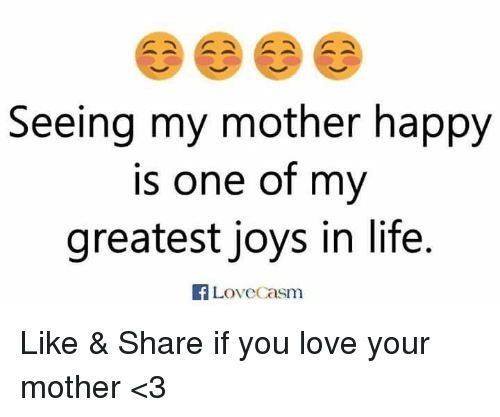 Seeing My Mother Happy Is One Of My Greatest Joys In Life Love Casm