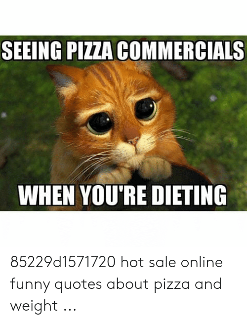 SEEING PIZZA COMMERCIALS WHEN YOU\'RE DIETING 85229d1571720 ...