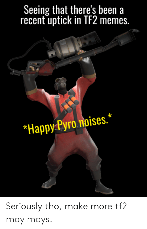 Seeing That There S Been A Recent Uptick In Tf2 Memes Happy Pyro