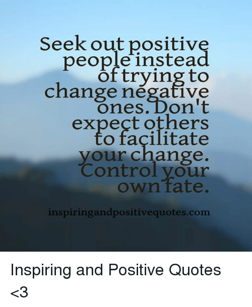 Seek Out Positive Peopleinstead of Tryingto Change Negative Ones Don ...