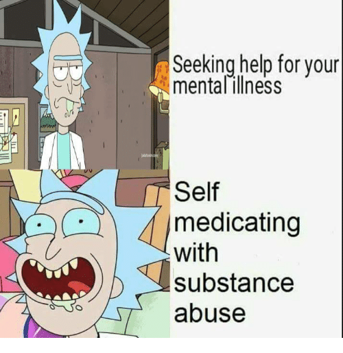 Help, Mental Illness, and For: Seeking help for your  mental illness  Self  medicating  with  substance  abuse
