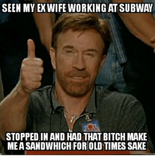 seen my ex wife working at subway stopped in and 17553607 ✅ 25 best memes about ex wife ex wife memes