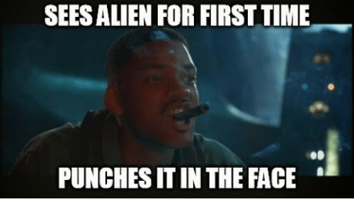 Memes, Alien, and Time: SEES ALIEN FOR FIRST TIME  PUNCHES IT IN THE FACE