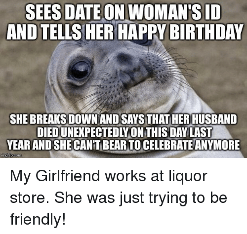 Birthday, Happy Birthday, and Date: SEES DATE ON WOMAN'S ID  AND TELLS HER HAPPY BIRTHDAY  SHE BREAKS DOWNAND SAYS THAT HER HUSBAND  DIED UNEKPECTEDLYON THIS DAYLAST  YEAR AND SHE CANT BEARTO CELEBRATE ANYMORE  mgilip.com