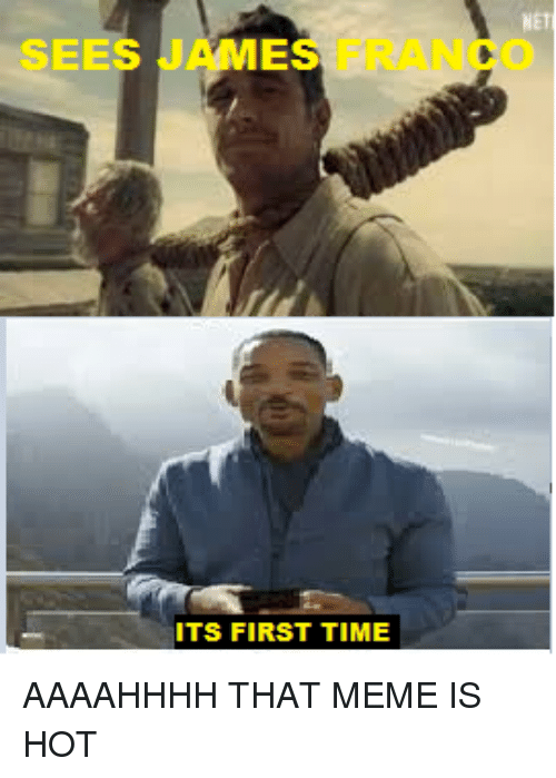 James Franco, Meme, and Time: SEES JAMES FRANCO  ITS FIRST TIME