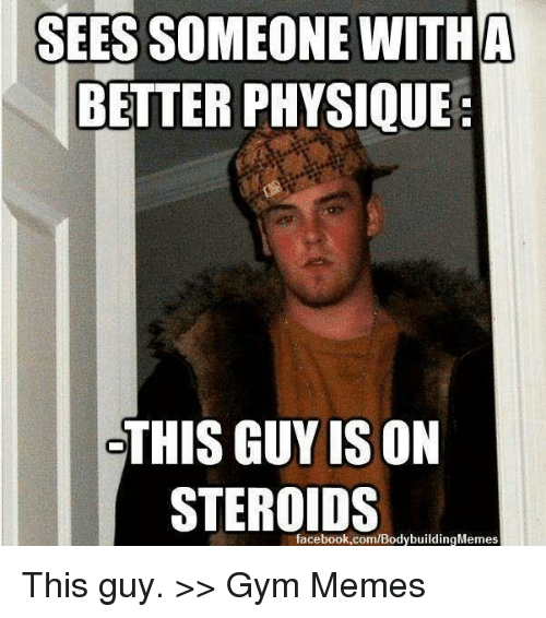 sees someone with a better physique this guy is on 16832952 ✅ 25 best memes about gym gym memes