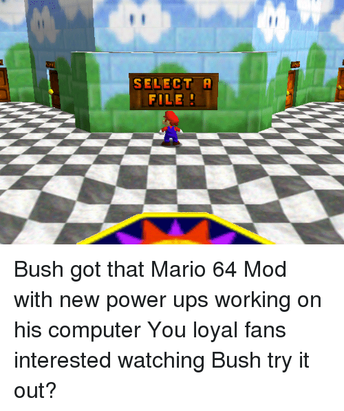 SELECT a FILE Bush Got That Mario 64 Mod With New Power Ups