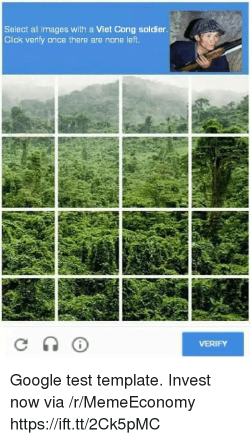 Click, Google, and Images: Select all images with a Viet Cong soldier.  Click verify once there are none left.  VERIFY Google test template. Invest now via /r/MemeEconomy https://ift.tt/2Ck5pMC