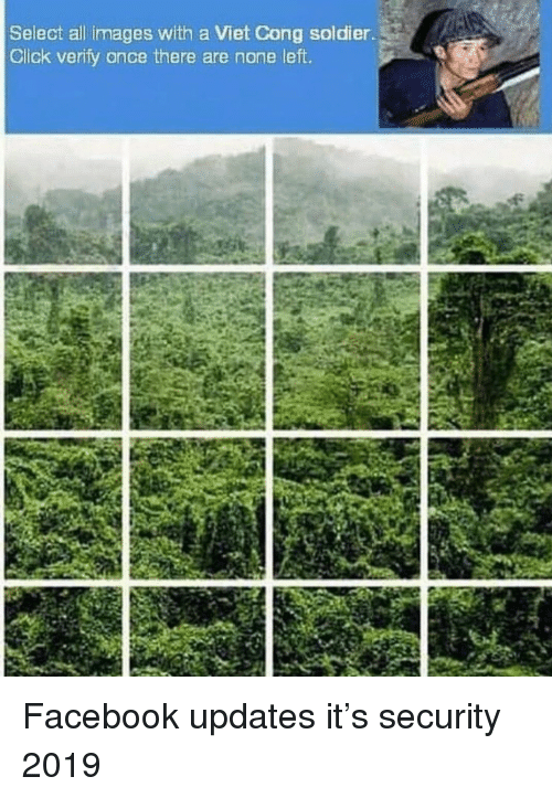 Click, Facebook, and Images: Select all images with a Viet Cong soldier  Click verify once there are none left. Facebook updates it's security 2019