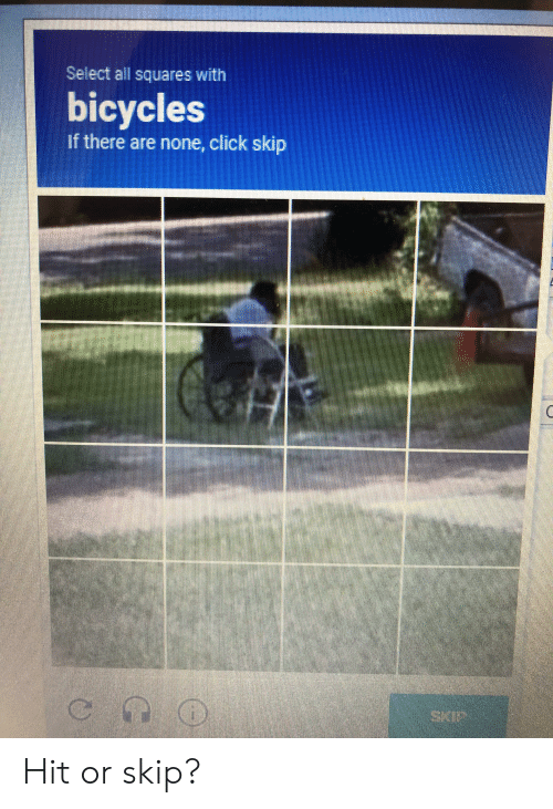 Click, Dank Memes, and All: Select all squares with  bicycles  if there are none, click skip Hit or skip?