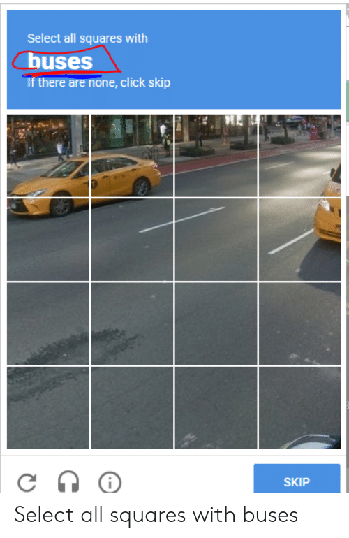 Click, All, and There: Select all squares with  buses  If there are none, click skip  SKIP Select all squares with buses