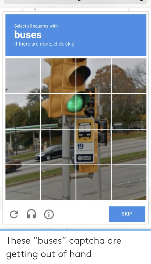 "Click, Screenshots, and All: Select all squares with  buses  If there are none, click skip  19  SKIP  i These ""buses"" captcha are getting out of hand"