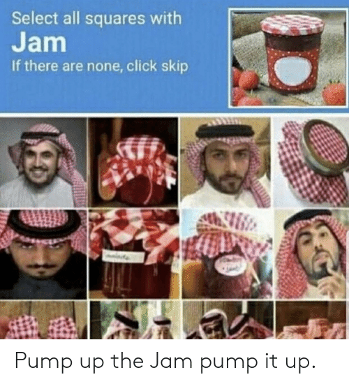 Click, Reddit, and The Jam: Select all squares with  Jam  If there are none, click skip Pump up the Jam pump it up.