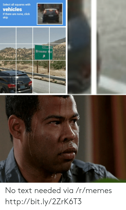 Click, Memes, and Http: Select all squares with  vehicles  If there are none,click  skip  EXIT 1 42  Broome Fd No text needed via /r/memes http://bit.ly/2ZrK6T3