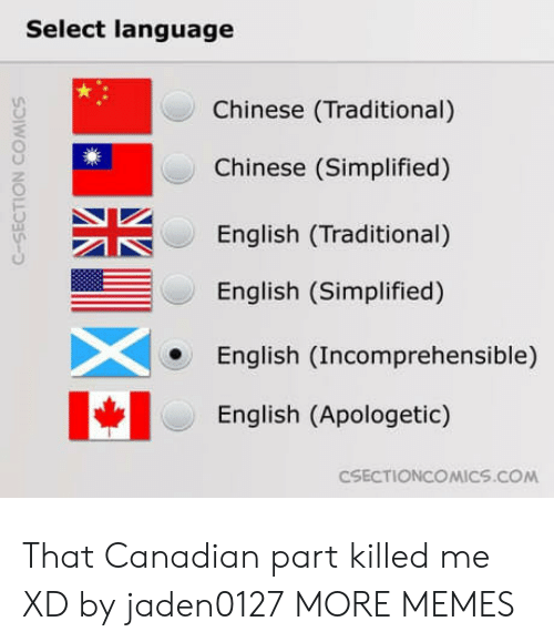 Dank, Memes, and Target: Select language  Chinese (Traditional)  Chinese (Simplified)  English (Traditional)  English (Simplified)  English (Incomprehensible)  English (Apologetic)  CSECTIONCOMICS.coM  C-SECTION COMICS That Canadian part killed me XD by jaden0127 MORE MEMES