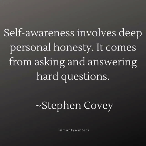 Self-Awareness Involves Deep Personal Honesty It Comes From Asking