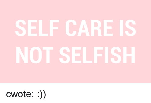 Target, Tumblr, and Blog: SELF CARE IS  NOT SELFISH cwote:  :))