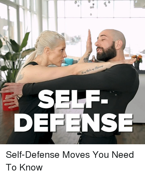 Memes, 🤖, and You: SELF  DEFENSE Self-Defense Moves You Need To Know