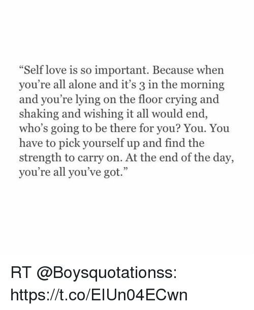 Self Love Is So Important Because When Youre All Alone And Its 3