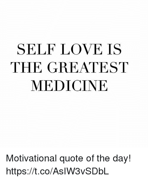 Self Love Is The Greatest Medicine Motivational Quote Of The Day