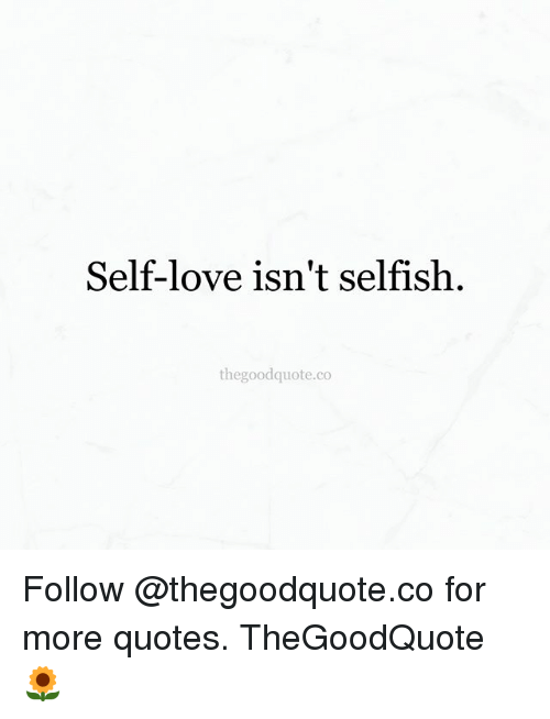 Love, Memes, And Good: Self Love Isnu0027t Selfish The Good