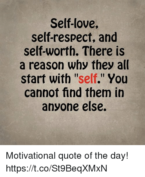 Self Love Self Respect And Self Worth There Is A Reason Why They All