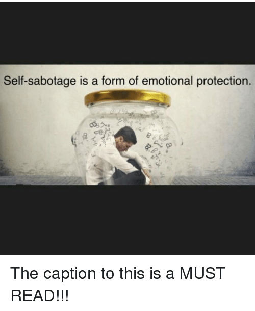 Self Sabotage Is A Form Of Emotional Protection The Caption To This