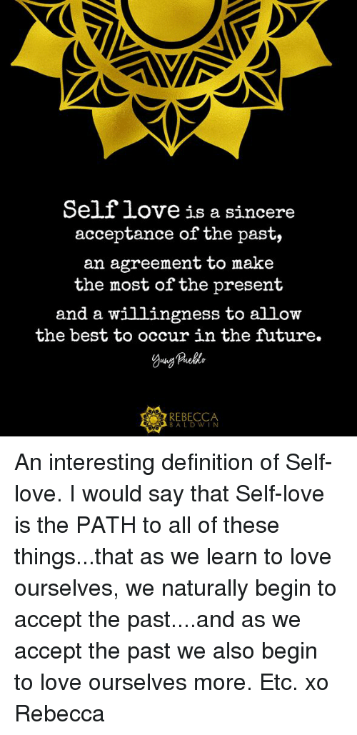 Selflove Is A Sincere Acceptance Of The Past An Agreement To Make