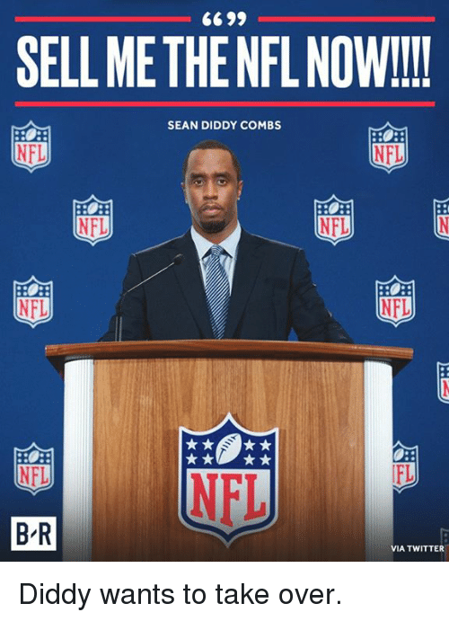 Nfl, Twitter, and Diddy: SELL ME THE NFL NOW!!!  SEAN DIDDY COMBS  NFL  NFL  NFL  NFL  NFL  NFL  NFL  B R  VIA TWITTER Diddy wants to take over.