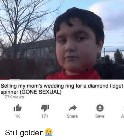 Memes, Moms, and Diamond: Selling my mom's wedding ring for a diamond fidget  spinner (GONE SEXUAL)  77K views  1K  Share  Save Still golden😭