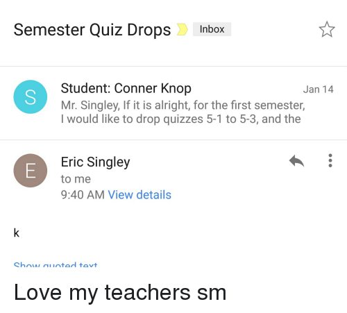 Semester Quiz DropsInbox Student Conner Knop Mr Singley if It Is