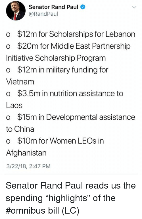 "Memes, Rand Paul, and China: Senator Rand Paul  @RandPaul  o $12m for Scholarships for Lebanon  o $20m for Middle East Partnership  Initiative Scholarship Program  o $12m in military funding for  Vietnam  o $3.5m in nutrition assistance to  Laos  o $15m in Developmental assistance  to China  o $10m for Women LEOs in  Afghanistan  3/22/18, 2:47 PM Senator Rand Paul reads us the spending  ""highlights"" of the #omnibus bill (LC)"