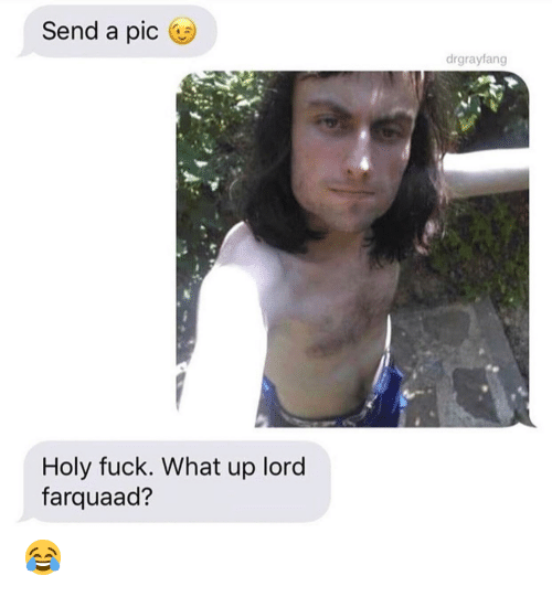 Fuck, Lord, and What: Send a pic  drgrayfang  Holy fuck. What up lord  farquaad? 😂