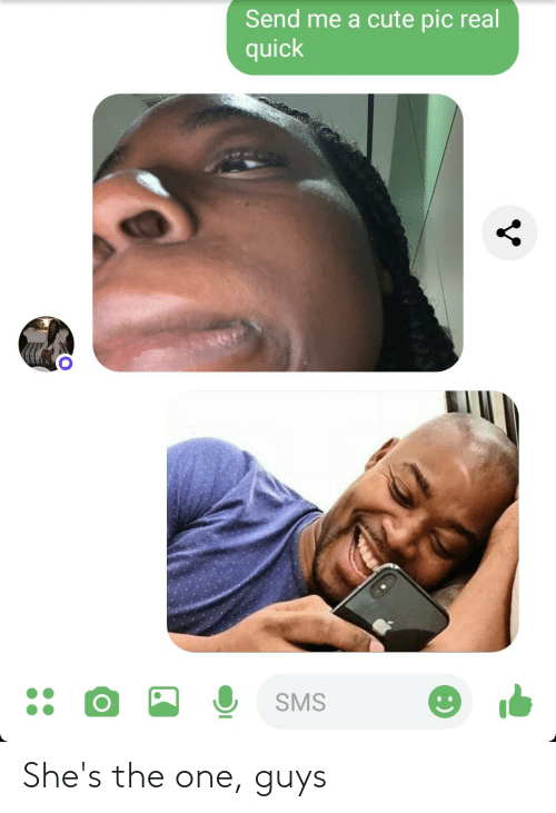 Send Me a Cute Pic Real Quick She's the One Guys | Cute Meme on ME ME