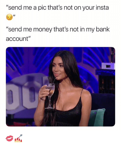 "Money, Bank, and Grindr: ""send me a pic that's not on your insta  I1  ""send me money that's not in my bank  account"" 💋💅🏼"