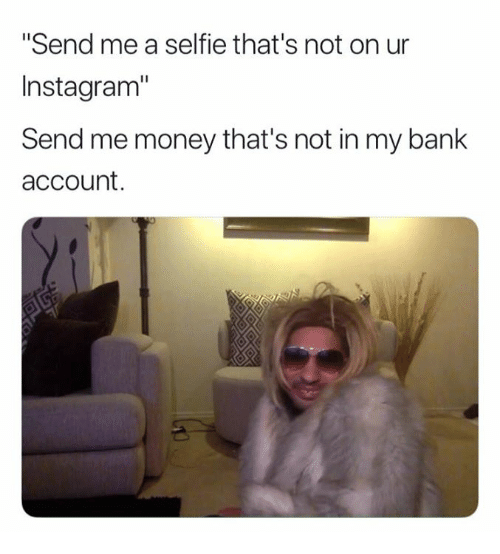 Instagram Money And Selfie Send Me A That S Not On Ur