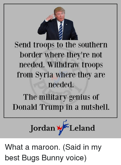 Send Troops To The Southern Border Where Theyre Not Needed Withdraw