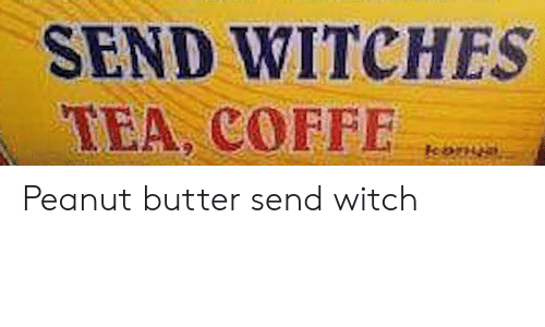 Engrish, Witch, and Tea: SEND WITCHES  TEA, COFFE  kon Peanut butter send witch