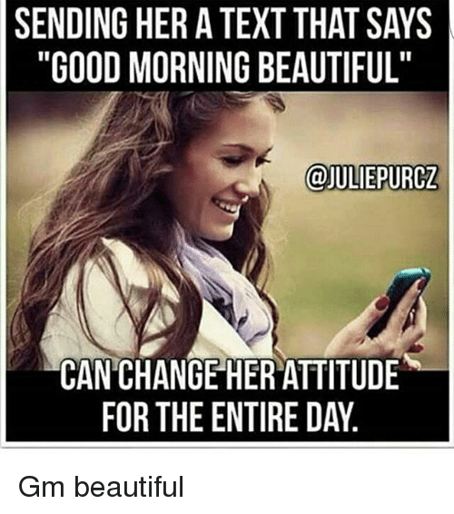 Sending Her A Text That Says Good Morning Beautiful Can Change Her