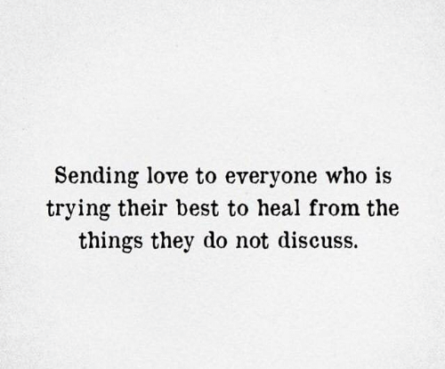 Love, Memes, and Best: Sending love to everyone who is  trying their best to heal from the  things they do not discuss.