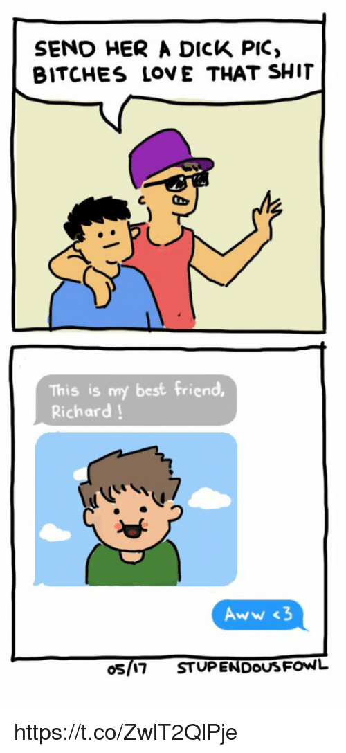 Aww, Best Friend, and Love: SENO HER A DICK PIC  BITCHES LOVE THAT SHIT  C  This is my best friend,  Richard  Aww <3  osla7 STUPENDOUSFONNL https://t.co/ZwlT2QlPje