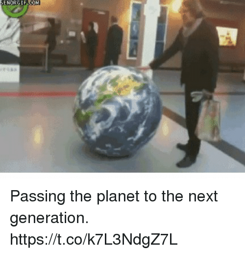 Next, Planet, and Next Generation: SENORGIFCOV Passing the planet to the next generation. https://t.co/k7L3NdgZ7L