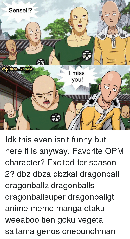 Anime, Dragonball, and Funny: Sensei!?  I miss  you!  ulllllllllllllll, Idk this even isn't funny but here it is anyway. Favorite OPM character? Excited for season 2? dbz dbza dbzkai dragonball dragonballz dragonballs dragonballsuper dragonballgt anime meme manga otaku weeaboo tien goku vegeta saitama genos onepunchman