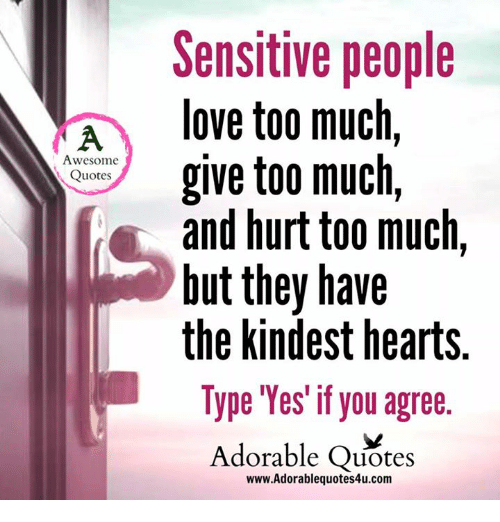 Sensitive People A Love Too Much Give Too Much Awesome Quotes And