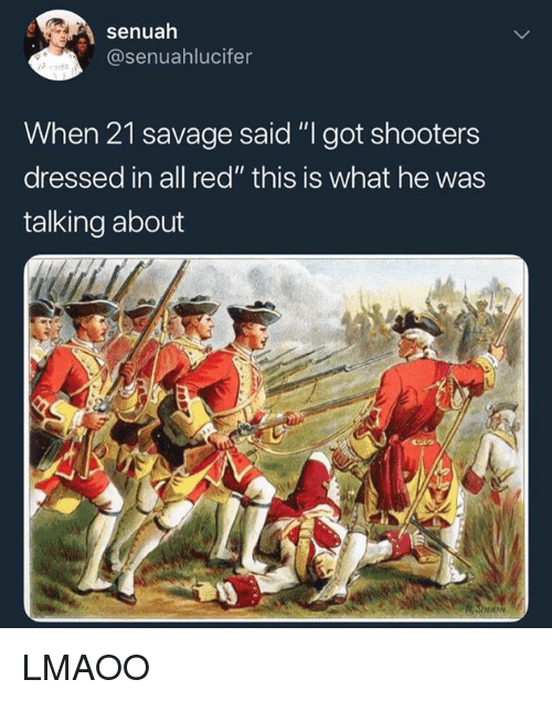 "Blackpeopletwitter, Savage, and Shooters: senuah  @senuahlucifer  When 21 savage said ""I got shooters  dressed in all red"" this is what he was  talking about LMAOO"