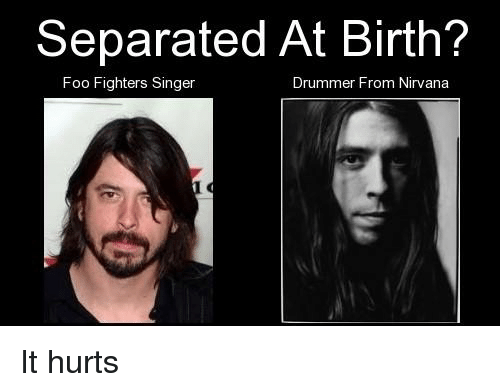 Separated At Birth >> Separated At Birth Foo Fighters Singer Drummer From Nirvana