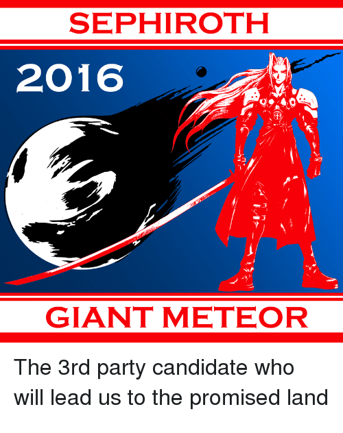 Memes, Giant, and Giants: SEPHIROTH  2016  GIANT METEOR  The 3rd party candidate who  will lead us to the promised land