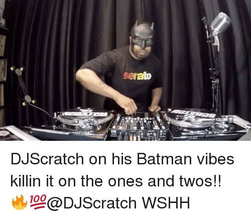 Memes, Wshh, and 🤖: Serato DJScratch on his Batman vibes killin it on the ones and twos!! 🔥💯@DJScratch WSHH