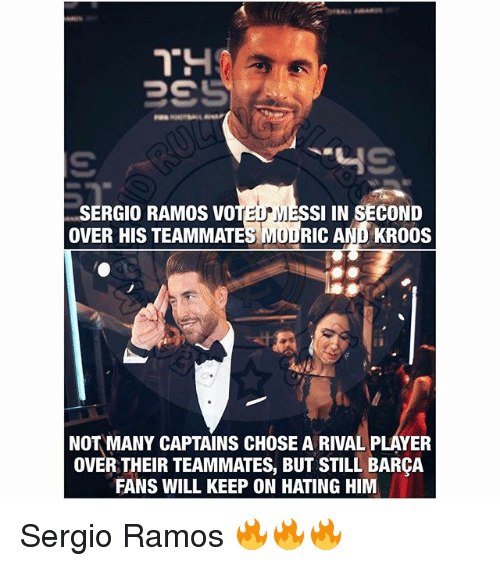 Memes, Messi, and Barca: SERGIO RAMOS VOTED MESSI IN SECOND  OVER HIS TEAMMATES MODRIC AND KROOS  NOT MANY CAPTAINS CHOSE A RIVAL PLAYER  OVER THEIR TEAMMATES, BUT STILL BARÇA  FANS WILL KEEP ON HATING HIM Sergio Ramos 🔥🔥🔥